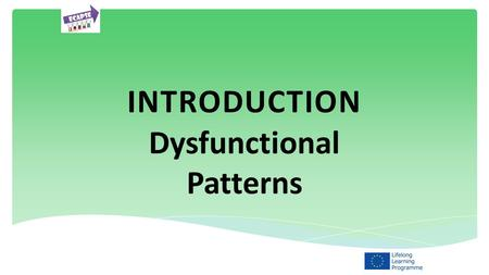 INTRODUCTION Dysfunctional Patterns. In this topic we will be looking at and discussing the dysfunctional patterns that can impact on young people and.