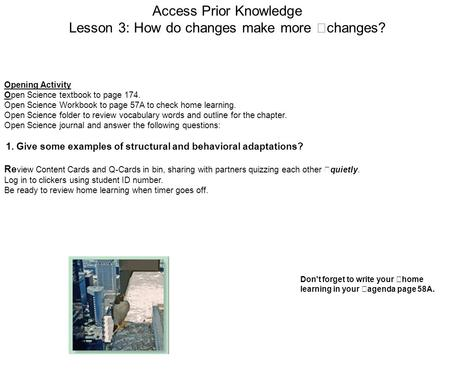 Access Prior Knowledge Lesson 3: How do changes make more changes? Opening Activity Open Science textbook to page 174. Open Science Workbook to page 57A.