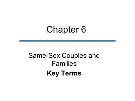 Chapter 6 Same-Sex Couples and Families Key Terms.