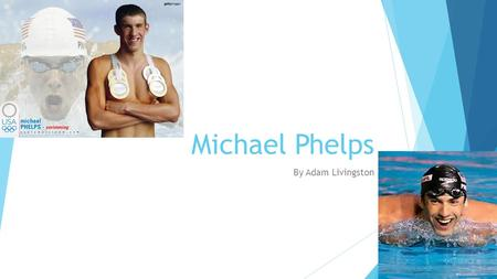 Michael Phelps By Adam Livingston. What made Michael Phelps famous? Michael has the record for most gold metals won in the Olympics Michael has broken.