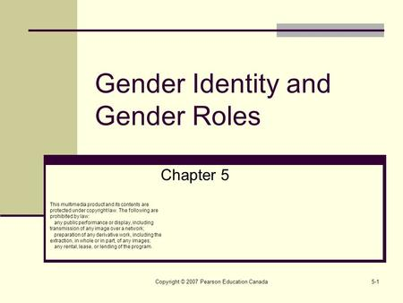 Copyright © 2007 Pearson Education Canada5-1 Gender Identity and Gender Roles Chapter 5 This multimedia product and its contents are protected under copyright.