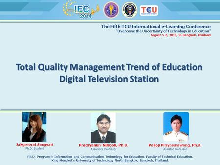 "Total Quality Management Trend of Education Digital Television Station The Fifth TCU International e-Learning Conference ""Overcome the Uncertainty of Technology."