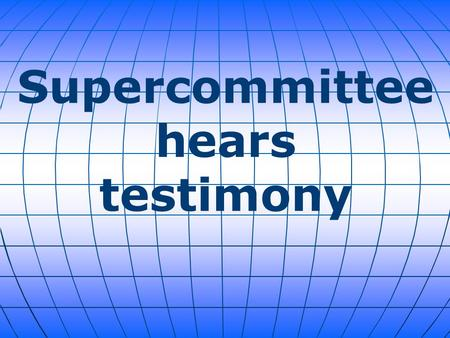 Supercommittee hears testimony. In their first three public hearings, the congressional supercommittee got charts and graphs from government number-