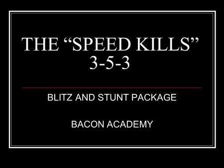 "THE ""SPEED KILLS"" 3-5-3 BLITZ AND STUNT PACKAGE BACON ACADEMY."