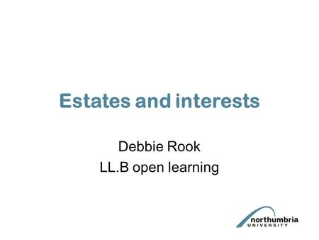 Estates and interests Debbie Rook LL.B open learning.