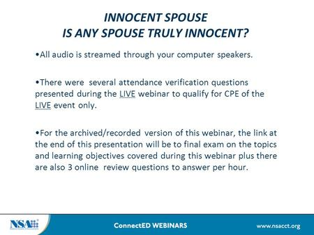 INNOCENT SPOUSE IS ANY SPOUSE TRULY INNOCENT? All audio is streamed through your computer speakers. There were several attendance verification questions.