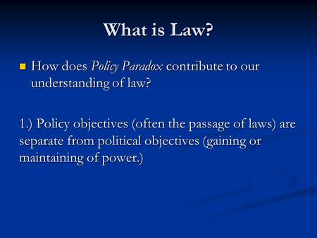 What is Law? How does Policy Paradox contribute to our understanding of law? How does Policy Paradox contribute to our understanding of law? 1.) Policy.