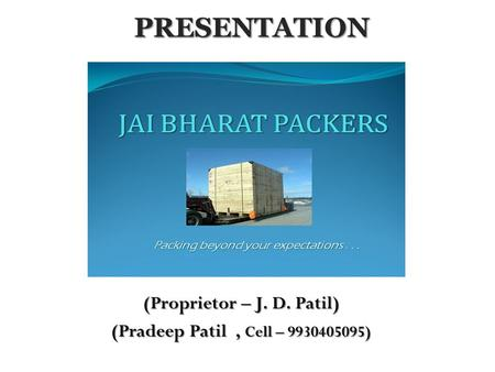 PRESENTATION (Proprietor – J. D. Patil) (Pradeep Patil, Cell – 9930405095)...
