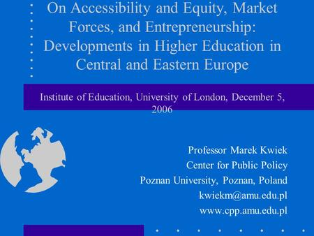 On Accessibility and Equity, Market Forces, and Entrepreneurship: Developments in Higher Education in Central and Eastern Europe Institute of Education,