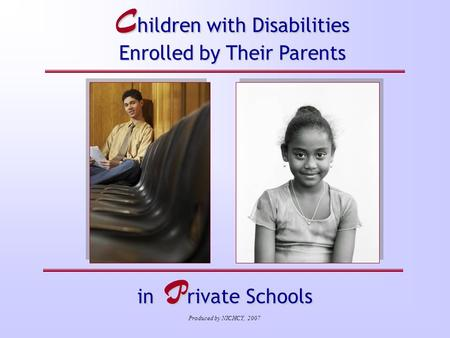 In P rivate Schools C hildren with Disabilities Enrolled by Their Parents Produced by NICHCY, 2007.