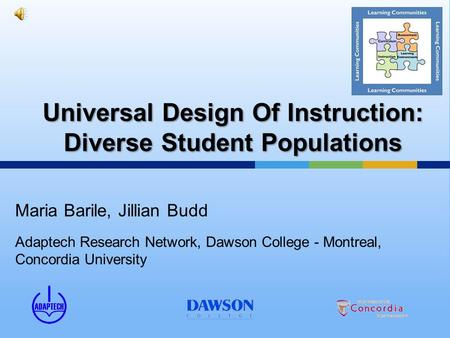 Universal Design Of Instruction: Diverse Student Populations Maria Barile, Jillian Budd Adaptech Research Network, Dawson College - Montreal, Concordia.