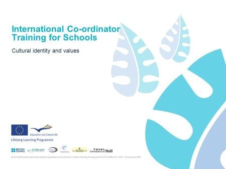 International Co-ordinator Training for Schools Cultural identity and values.