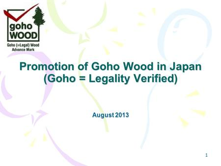 Promotion of Goho Wood in Japan (Goho = Legality Verified) August 2013 1.