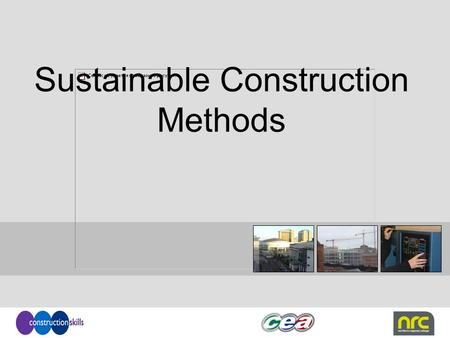 Sustainable Construction Methods. Structures Sustainable construction techniques include: Highly insulated building envelope Airtight construction Proper.