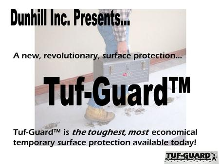 A new, revolutionary, surface protection… Tuf-Guard™ is the toughest, most economical temporary surface protection available today!