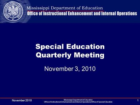 November 2010 Mississippi Department of Education Office of Instructional Enhancement and Internal Operations/Office of Special Education 1 Special Education.