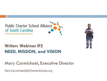 Writers Webinar #2 NEED, MISSION, and VISION Mary Carmichael, Executive Director