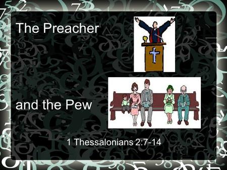 The Preacher and the Pew 1 Thessalonians 2:7-14. 1 Thessalonians 2:7-10 7 But we were gentle among you, just as a nursing mother cherishes her own children.