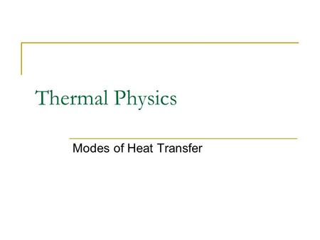 Thermal Physics Modes of Heat Transfer.
