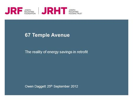 67 Temple Avenue The reality of energy savings in retrofit Owen Daggett 25 th September 2012.