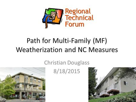 Path for Multi-Family (MF) Weatherization and NC Measures Christian Douglass 8/18/2015.