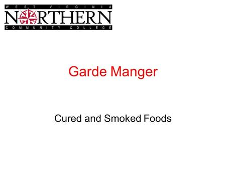 Garde Manger Cured and Smoked Foods. Food Preservation Saltier & dryer, sharper flavors Necessity vs. flavor Curing & brining Smoking Drying Preserving.