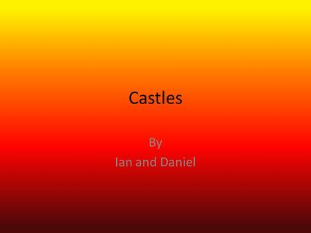 Castles By Ian and Daniel. Table of Contents Entrances Building Weapons More About castles glossary.