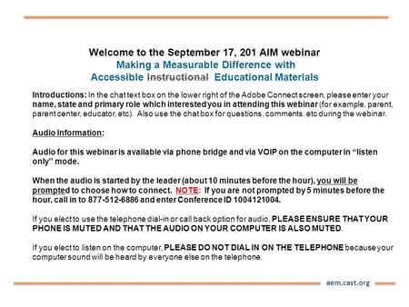 Aem.cast.org Welcome to the September 17, 201 AIM webinar Making a Measurable Difference with Accessible Instructional Educational Materials Introductions: