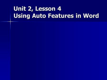 Unit 2, Lesson 4 Using Auto Features in Word. Objectives Check and correct spelling. Check and correct spelling. Check and correct grammar. Check and.