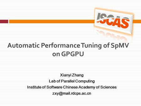 Automatic Performance Tuning of SpMV on GPGPU Xianyi Zhang Lab of Parallel Computing Institute of Software Chinese Academy of Sciences