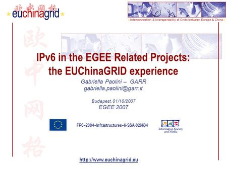 FP6−2004−Infrastructures−6-SSA-026634  IPv6 in the EGEE Related Projects: the EUChinaGRID experience Gabriella Paolini – GARR.