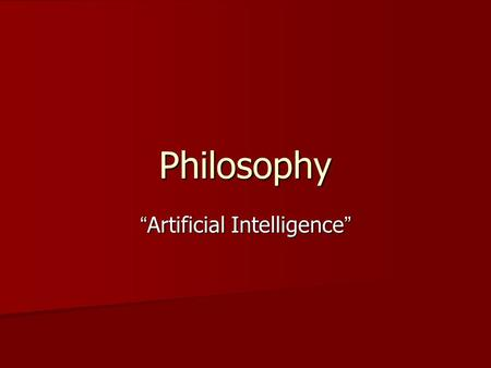"Philosophy "" Artificial Intelligence "". Artificial Intelligence Questions!!! What is consciousness? What is consciousness? What is mind? What is mind?"