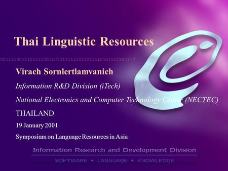 Virach Sornlertlamvanich Information R&D Division (iTech) National Electronics and Computer Technology Center (NECTEC) THAILAND 19 January 2001 Symposium.
