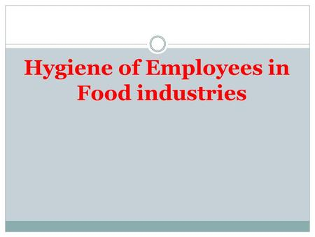 Hygiene of Employees in Food industries. Hiring Employees Careful hiring helps the company keep a good image and meet regulations. Over 50% of people.