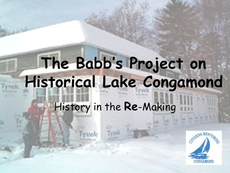 The Babb's Project on Historical Lake Congamond History in the Re -Making.