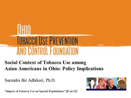"Social Context of Tobacco Use among Asian Americans in Ohio: Policy Implications Surendra Bir Adhikari, Ph.D. ""Impact of Tobacco Use on Special Populations"""