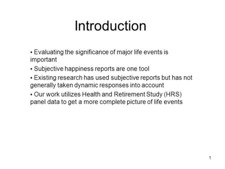 1 Introduction Evaluating the significance of major life events is important Subjective happiness reports are one tool Existing research has used subjective.
