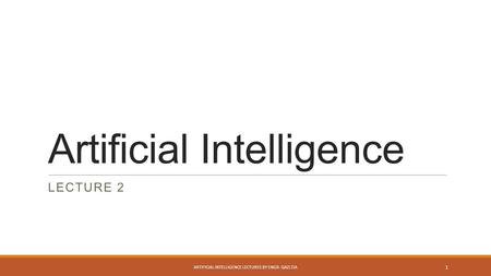 Artificial Intelligence LECTURE 2 ARTIFICIAL INTELLIGENCE LECTURES BY ENGR. QAZI ZIA 1.