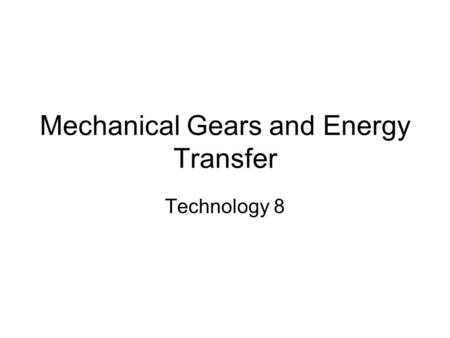 Mechanical Gears and Energy Transfer Technology 8.
