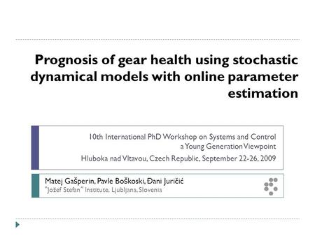 Prognosis of gear health using stochastic dynamical models with online parameter estimation 10th International PhD Workshop on Systems and Control a Young.