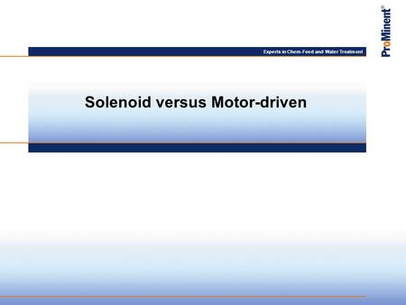 Experts in Chem-Feed and Water Treatment Solenoid versus Motor-driven.