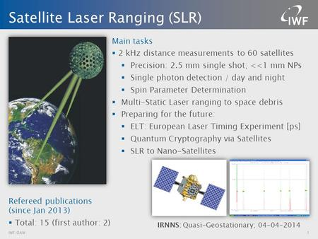 Main tasks  2 kHz distance measurements to 60 satellites  Precision: 2.5 mm single shot; <<1 mm NPs  Single photon detection / day and night  Spin.