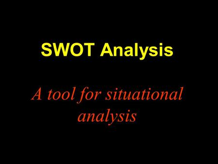 SWOT Analysis A tool for situational analysis