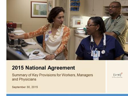 2015 National Agreement Summary of Key Provisions for Workers, Managers and Physicians September 30, 2015.