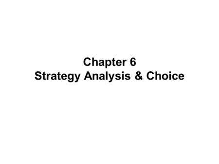 Chapter 6 Strategy Analysis & Choice. -- Establishing long-term objectives -- Generating alternative strategies -- Selecting best alternative to achieve.