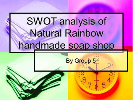 SWOT analysis of Natural Rainbow handmade soap shop By Group 5.