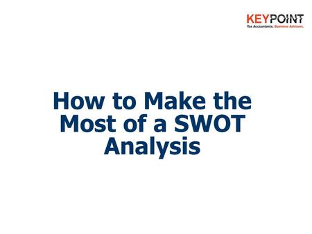 How to Make the Most of a SWOT Analysis. You'll discover:  What is a SWOT Analysis?  How does my business rate?  Which areas should I concentrate on.