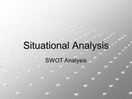 Situational Analysis SWOT Analysis.