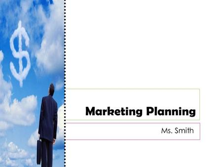 Marketing Planning Ms. Smith. Good Marketing Relies on Good Plans…  Therefore, it's critical to look at itself and its business environment.  Companies.