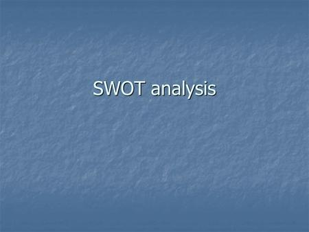 SWOT analysis. Internal Strengths (strong points of the firm) Strengths (strong points of the firm) Weaknesses (current problems) Weaknesses (current.